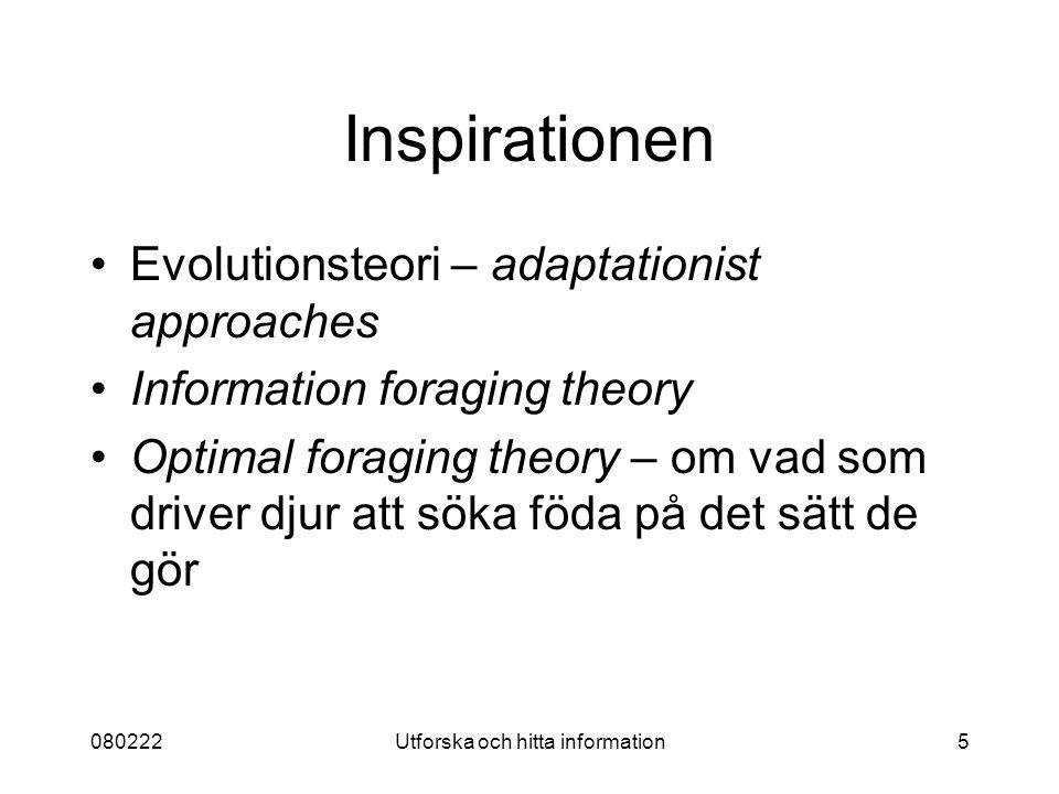 080222Utforska och hitta information5 Inspirationen Evolutionsteori – adaptationist approaches Information foraging theory Optimal foraging theory – om vad som driver djur att söka föda på det sätt de gör