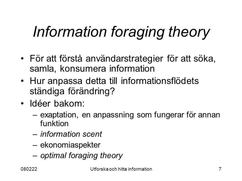 080222Utforska och hitta information7 Information foraging theory För att förstå användarstrategier för att söka, samla, konsumera information Hur anpassa detta till informationsflödets ständiga förändring.