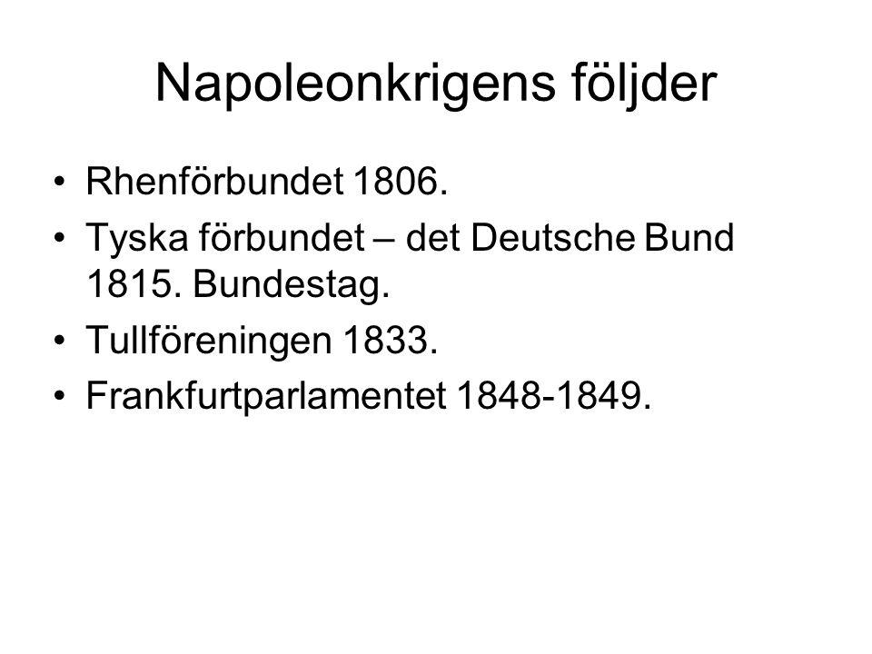 Napoleonkrigens följder Rhenförbundet 1806. Tyska förbundet – det Deutsche Bund 1815. Bundestag. Tullföreningen 1833. Frankfurtparlamentet 1848-1849.
