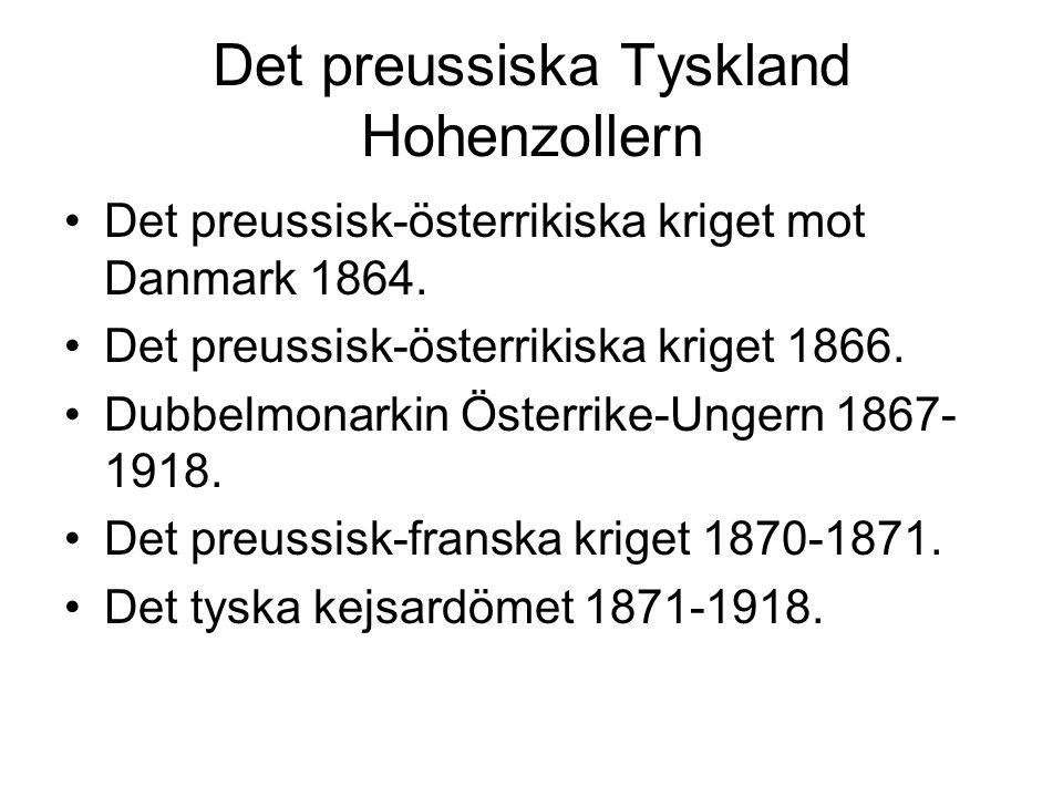Det preussiska Tyskland Hohenzollern Det preussisk-österrikiska kriget mot Danmark 1864. Det preussisk-österrikiska kriget 1866. Dubbelmonarkin Österr