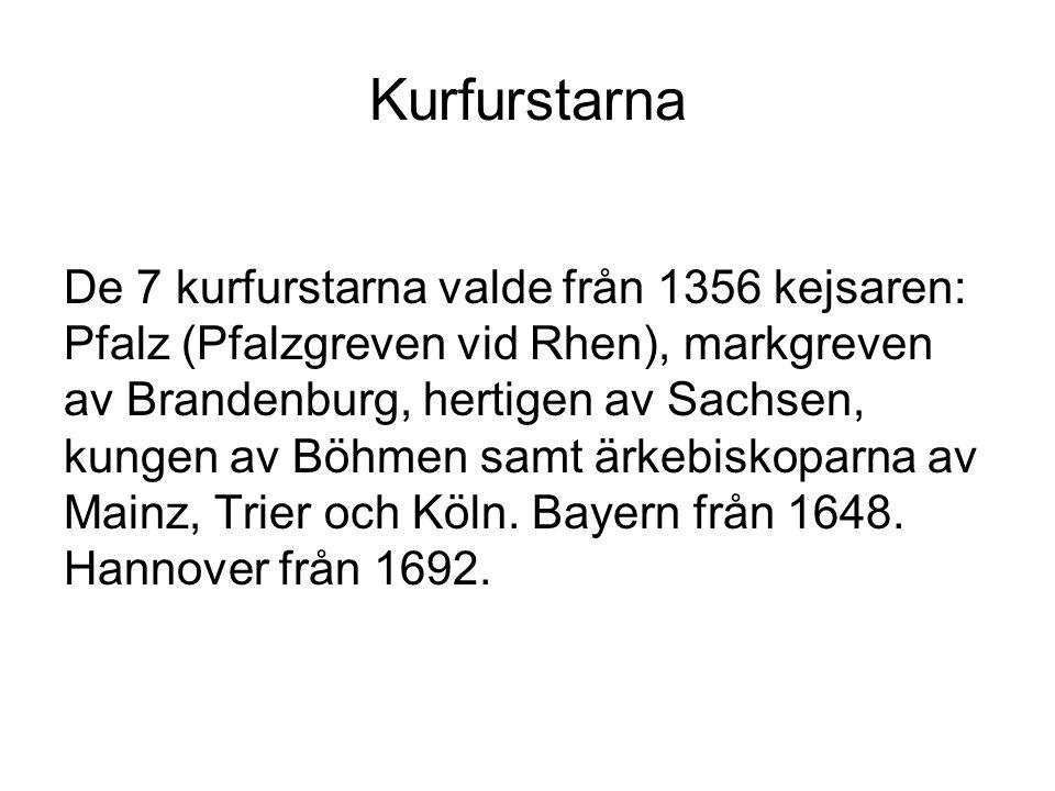 Kurfurstarna De 7 kurfurstarna valde från 1356 kejsaren: Pfalz (Pfalzgreven vid Rhen), markgreven av Brandenburg, hertigen av Sachsen, kungen av Böhme