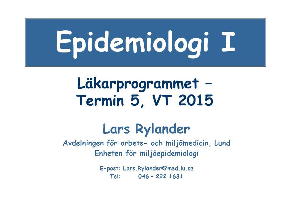 Läkarprogrammet – Termin 5, VT 2015 Lars Rylander Avdelningen för arbets- och miljömedicin, Lund Enheten för miljöepidemiologi E-post: Lars.Rylander@m
