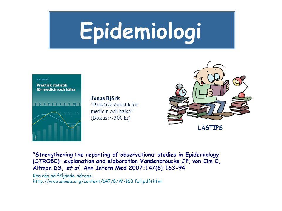 """Epidemiologi LÄSTIPS Jonas Björk """"Praktisk statistik för medicin och hälsa"""" (Bokus: < 300 kr) """"Strengthening the reporting of observational studies in"""