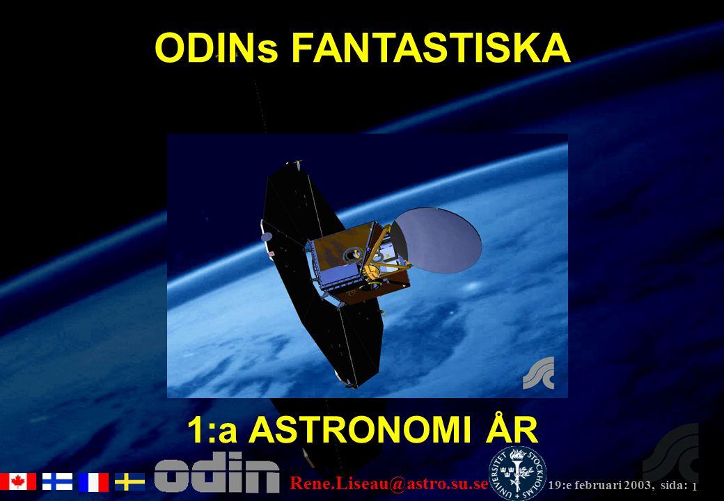 Rene.Liseau@astro.su.se 19:e februari 2003, sida: 1 1:a ASTRONOMI ÅR ODINs FANTASTISKA