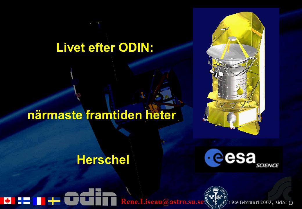 Rene.Liseau@astro.su.se 19:e februari 2003, sida: 13 Livet efter ODIN: närmaste framtiden heter Herschel