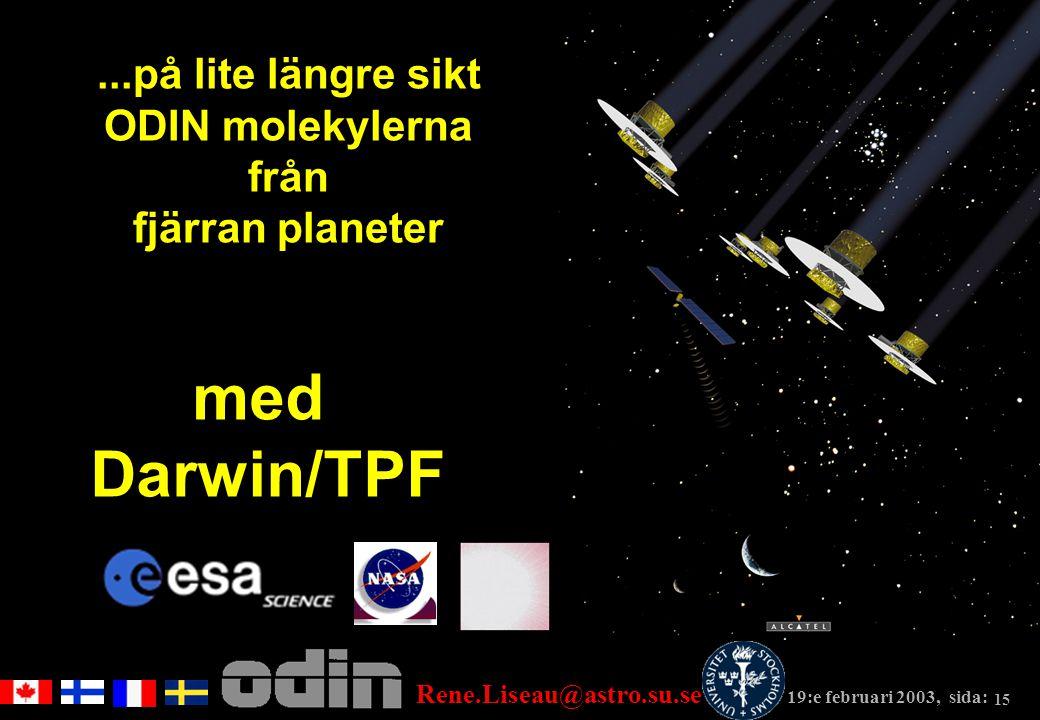 Rene.Liseau@astro.su.se 19:e februari 2003, sida: 15...på lite längre sikt ODIN molekylerna från fjärran planeter med Darwin/TPF