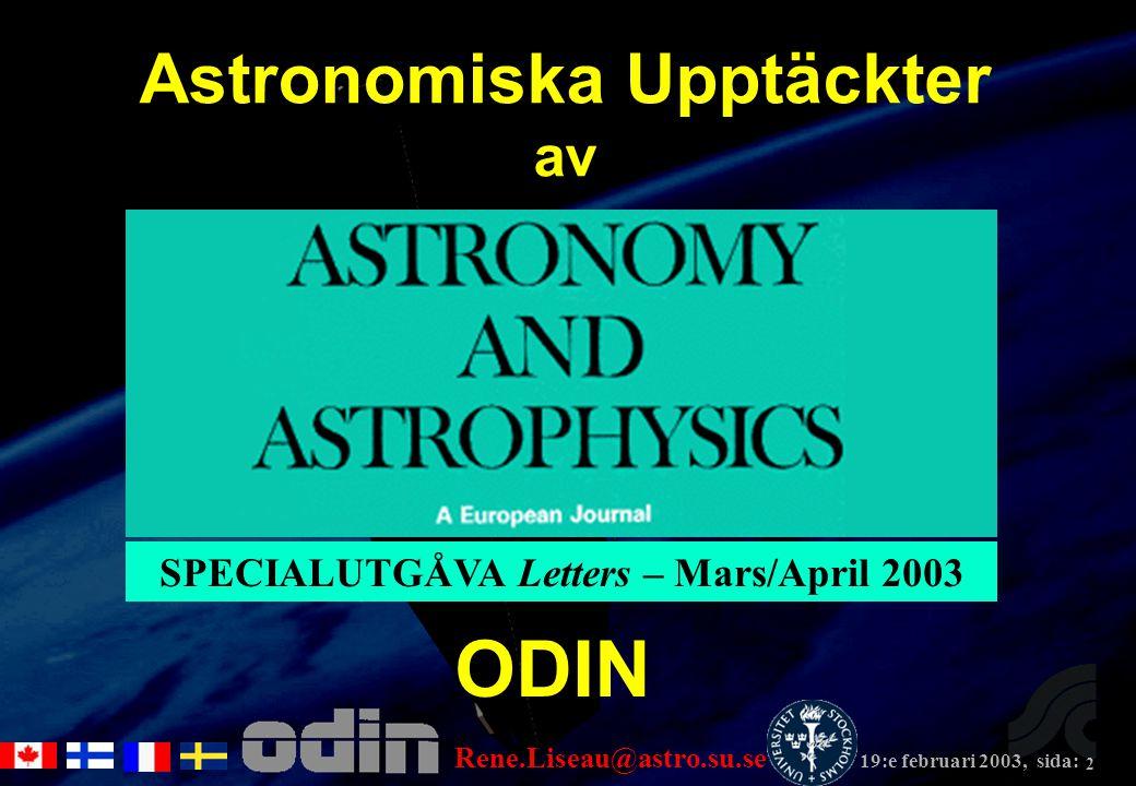 Rene.Liseau@astro.su.se 19:e februari 2003, sida: 2 ODIN Astronomiska Upptäckter av SPECIALUTGÅVA Letters – Mars/April 2003