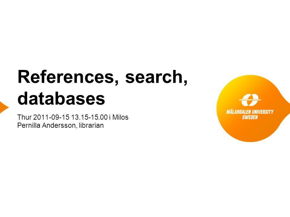 References, search, databases ● Database demonstrations on IEEE och Lecture Notes in CS ● Demo and information on broader coverage databases Scopus, ● the Electronic books collection at MDH library ● Bakground on the context of citations and references regarding OA-journals and Open Access Initiatives DOAJ.org ● Access to journals SFX Mälardalen in Google Scholar ● Special or other questions or requirements.