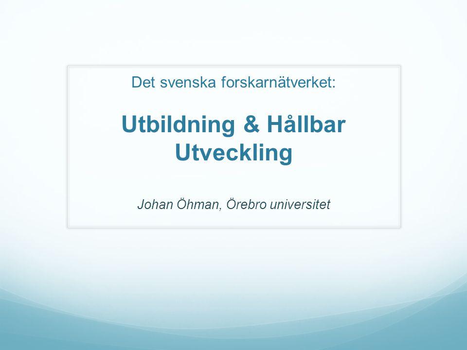 Johan Öhman, Örebro universitet Det svenska forskarnätverket: Utbildning & Hållbar Utveckling