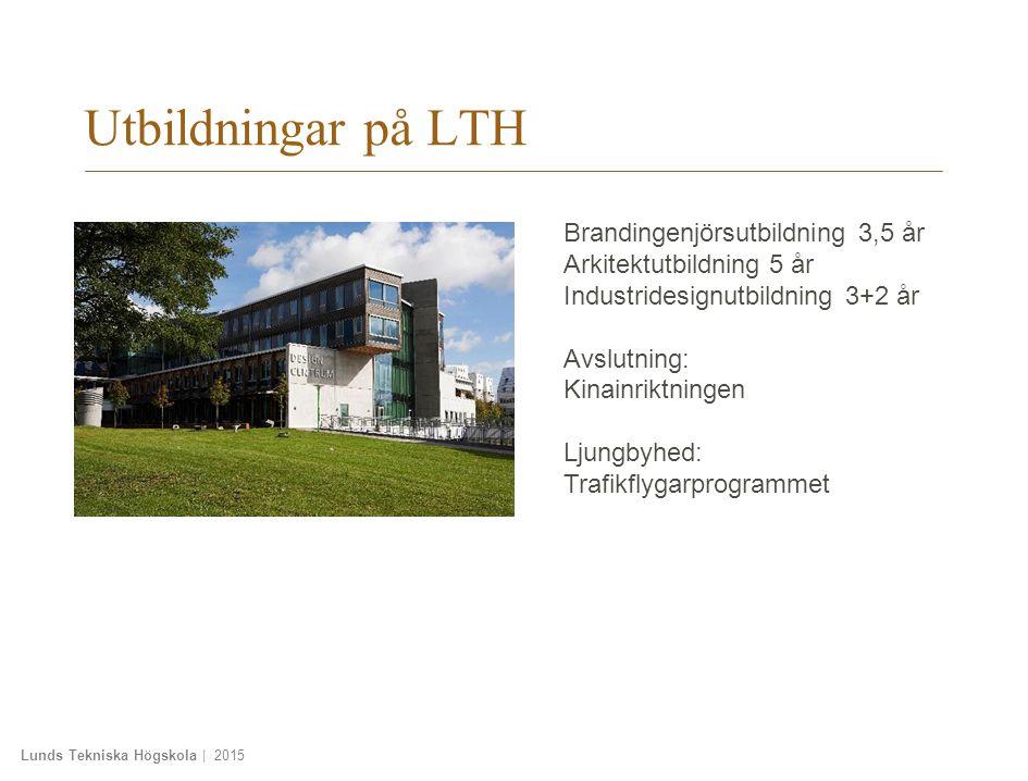 Lunds Tekniska Högskola | 2015 Utbildningar på LTH Brandingenjörsutbildning 3,5 år Arkitektutbildning 5 år Industridesignutbildning 3+2 år Avslutning: Kinainriktningen Ljungbyhed: Trafikflygarprogrammet