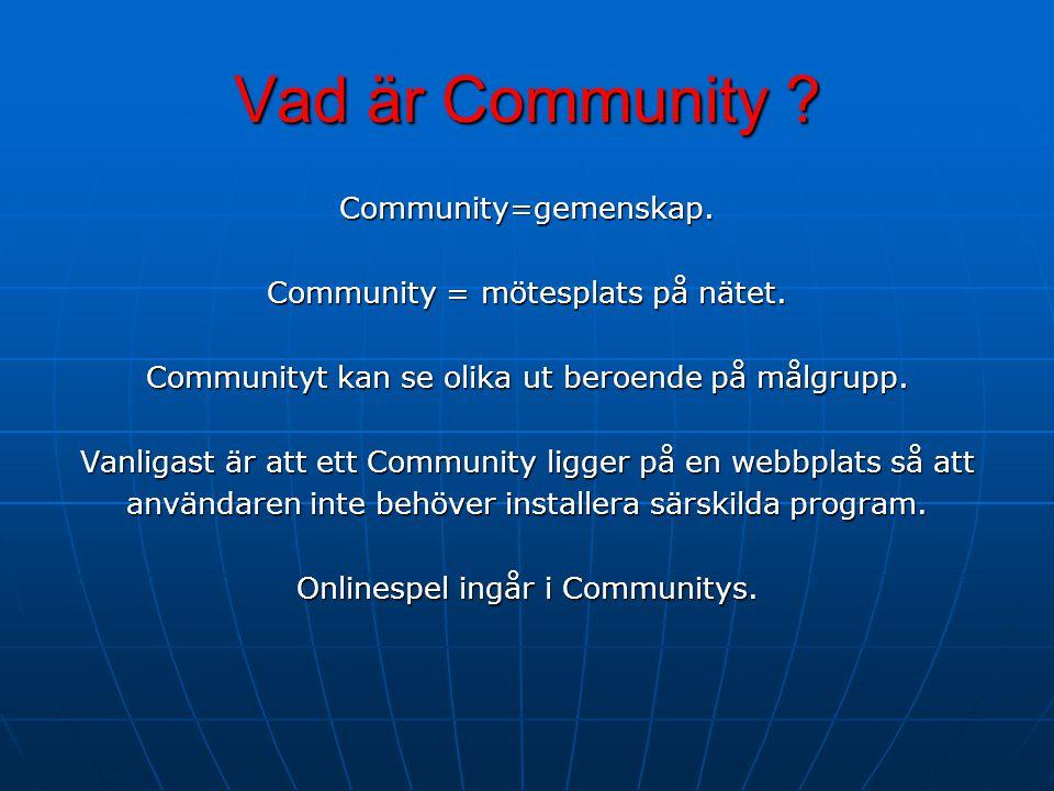 Vad är Community . Community=gemenskap. Community = mötesplats på nätet.