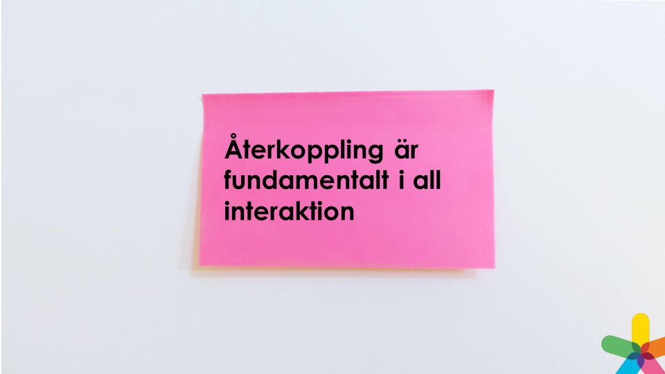 Återkoppling är fundamentalt i all interaktion