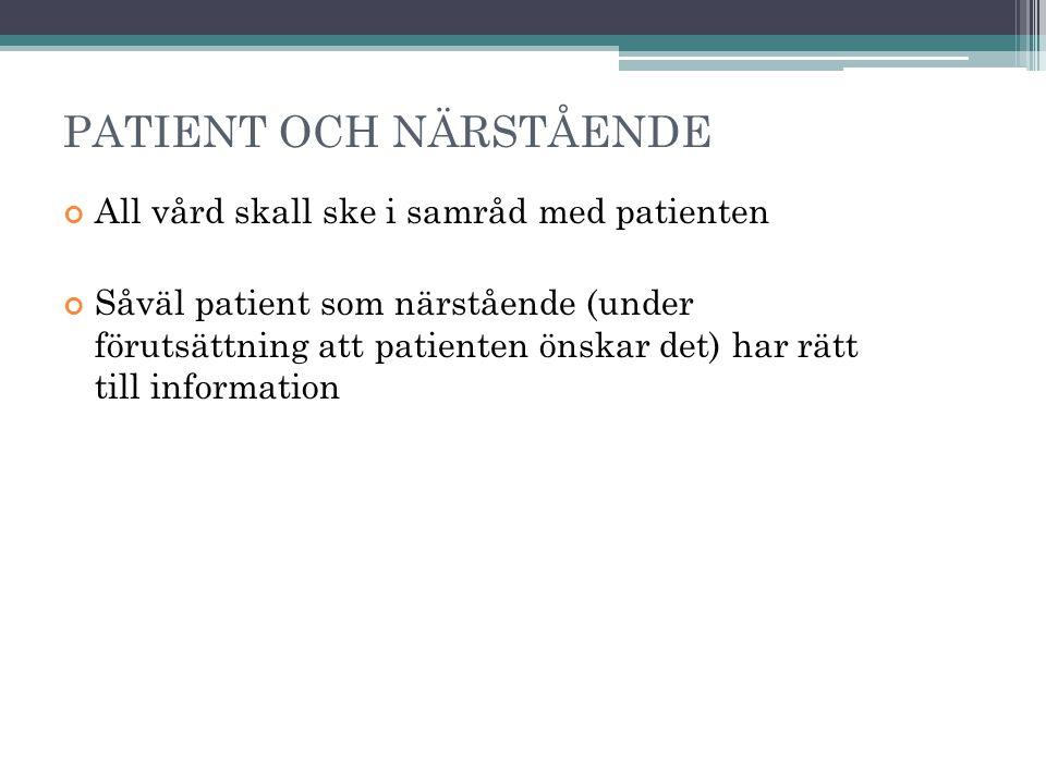 PATIENT OCH NÄRSTÅENDE All vård skall ske i samråd med patienten Såväl patient som närstående (under förutsättning att patienten önskar det) har rätt till information