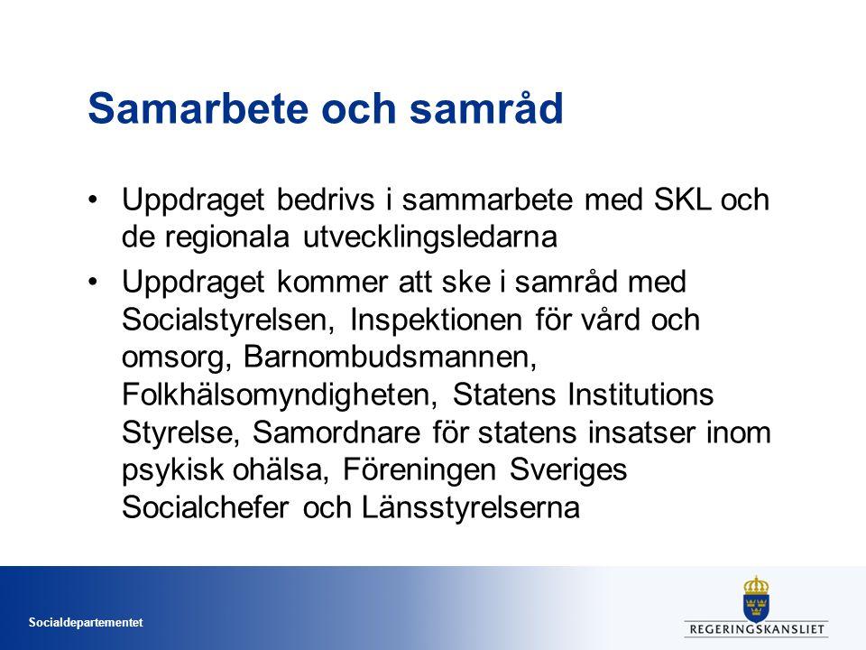 Socialdepartementet Samarbete och samråd Uppdraget bedrivs i sammarbete med SKL och de regionala utvecklingsledarna Uppdraget kommer att ske i samråd