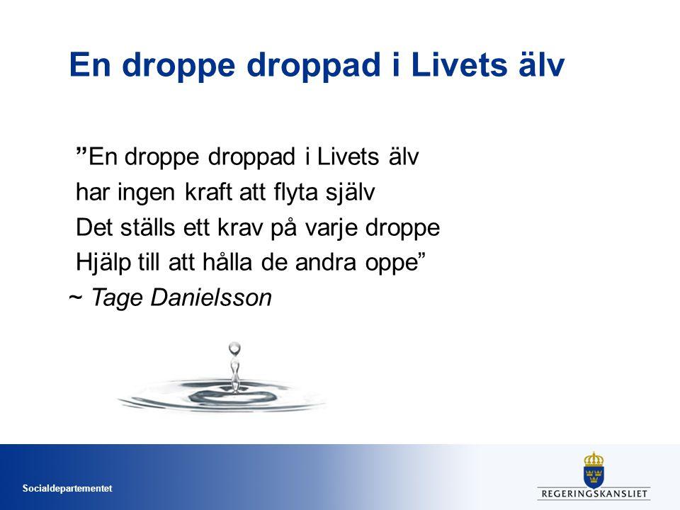 """Socialdepartementet En droppe droppad i Livets älv """"En droppe droppad i Livets älv har ingen kraft att flyta själv Det ställs ett krav på varje droppe"""