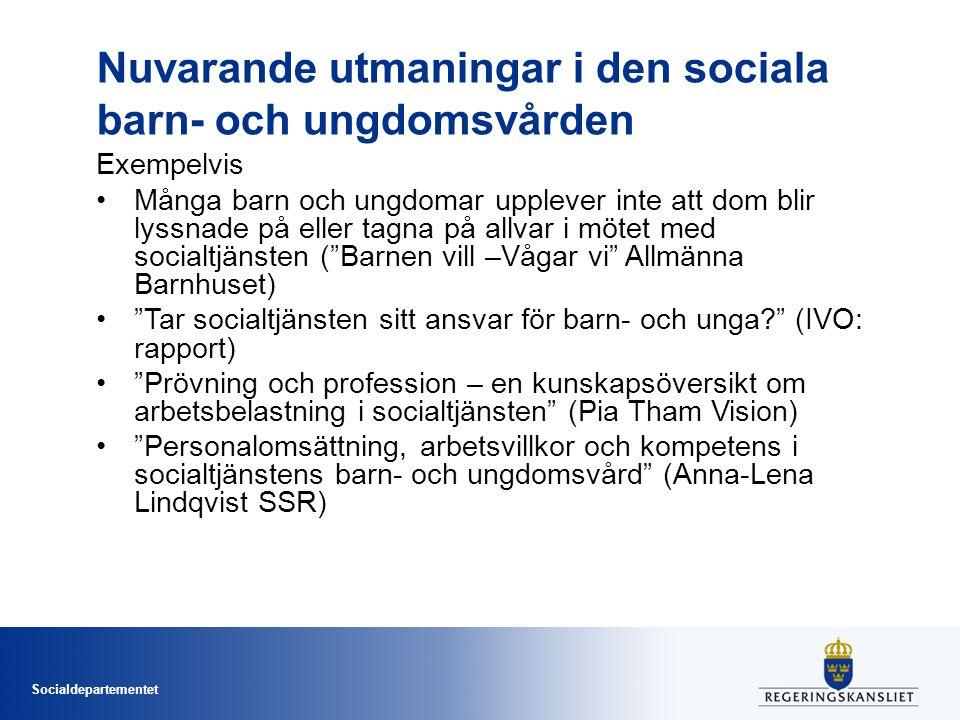 Socialdepartementet Nuvarande utmaningar i den sociala barn- och ungdomsvården Exempelvis Många barn och ungdomar upplever inte att dom blir lyssnade