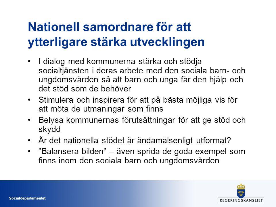 Socialdepartementet Nationell samordnare för att ytterligare stärka utvecklingen I dialog med kommunerna stärka och stödja socialtjänsten i deras arbe