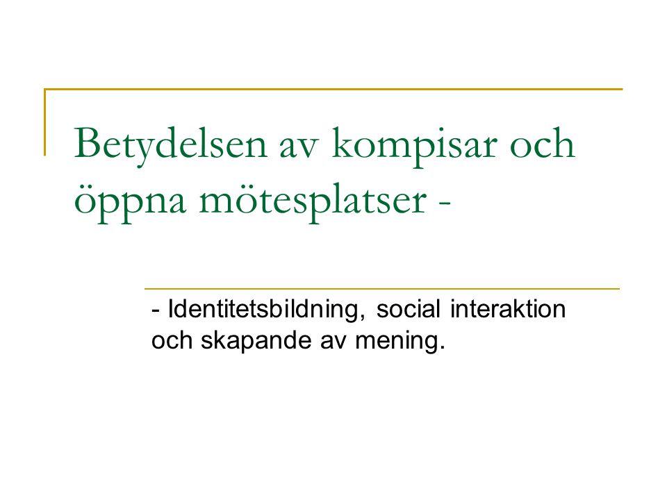 Betydelsen av kompisar och öppna mötesplatser - - Identitetsbildning, social interaktion och skapande av mening.