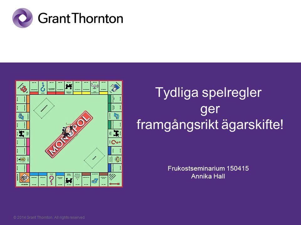 © 2014 Grant Thornton. All rights reserved Tydliga spelregler ger framgångsrikt ägarskifte! Frukostseminarium 150415 Annika Hall