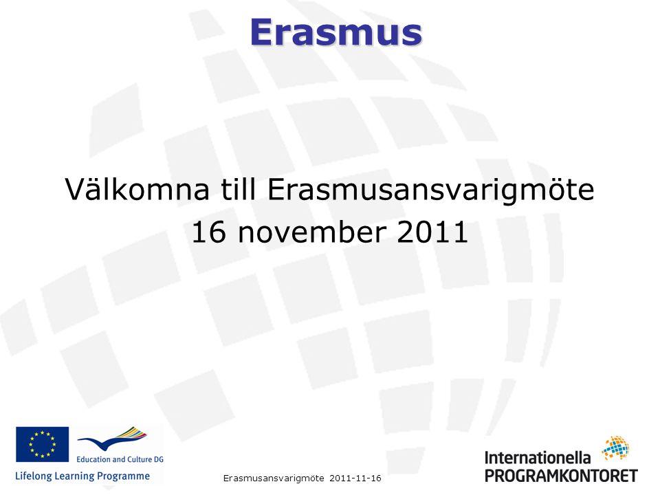 Erasmus Erasmusansvarigmöte 2011-11-16 Välkomna till Erasmusansvarigmöte 16 november 2011