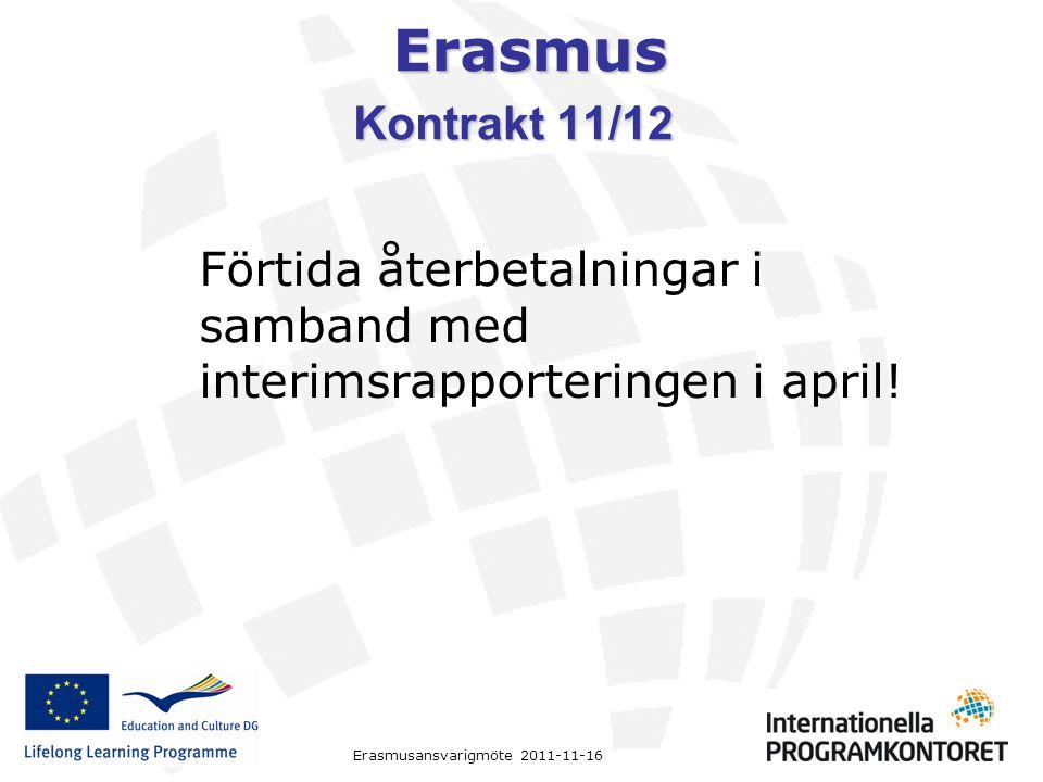 Erasmus Erasmusansvarigmöte 2011-11-16 Kontrakt 11/12 Förtida återbetalningar i samband med interimsrapporteringen i april!