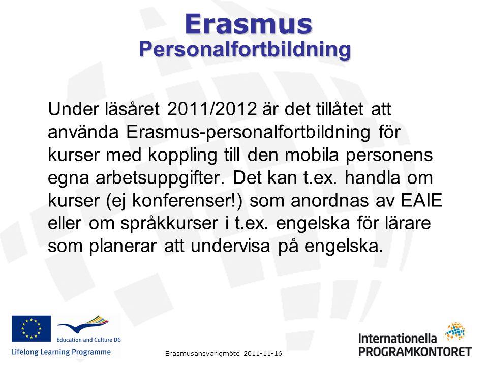 Erasmus Erasmusansvarigmöte 2011-11-16 Personalfortbildning Under läsåret 2011/2012 är det tillåtet att använda Erasmus-personalfortbildning för kurse