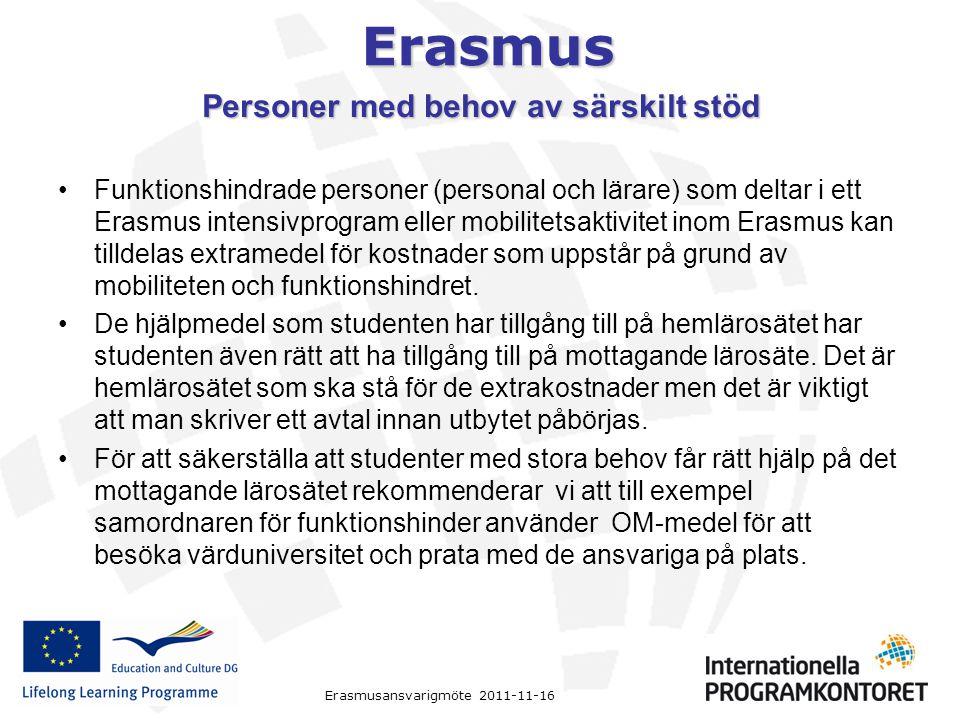 Erasmus Erasmusansvarigmöte 2011-11-16 Personer med behov av särskilt stöd Funktionshindrade personer (personal och lärare) som deltar i ett Erasmus i