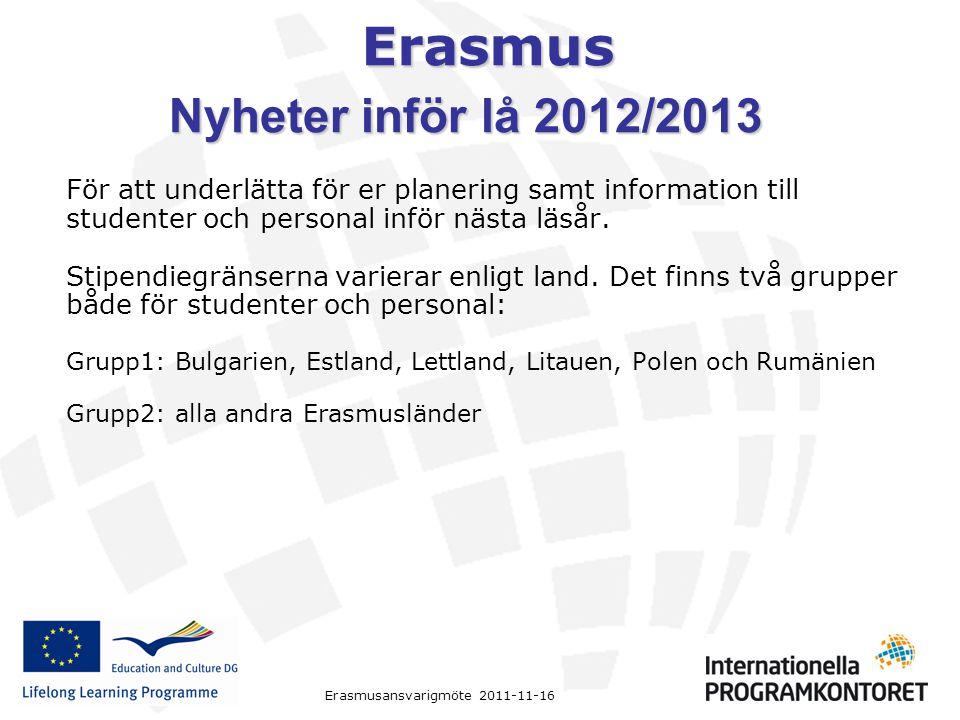 Erasmus Erasmusansvarigmöte 2011-11-16 För att underlätta för er planering samt information till studenter och personal inför nästa läsår. Stipendiegr