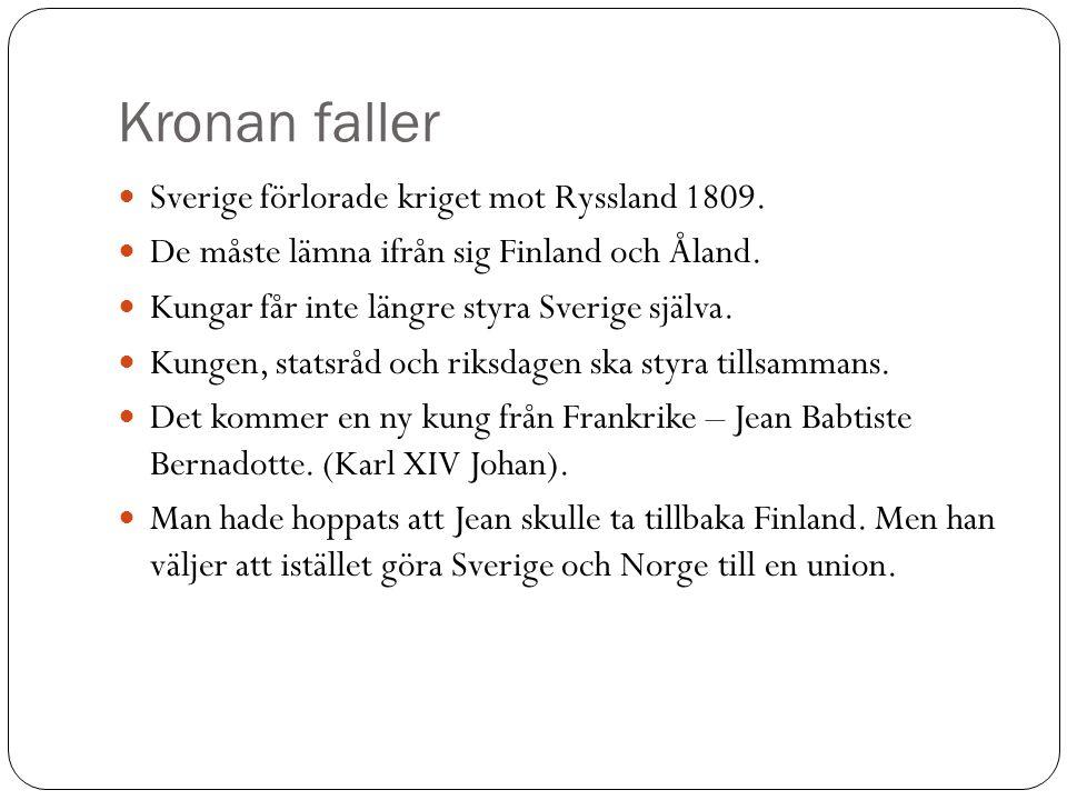 Kronan faller Sverige förlorade kriget mot Ryssland 1809. De måste lämna ifrån sig Finland och Åland. Kungar får inte längre styra Sverige själva. Kun