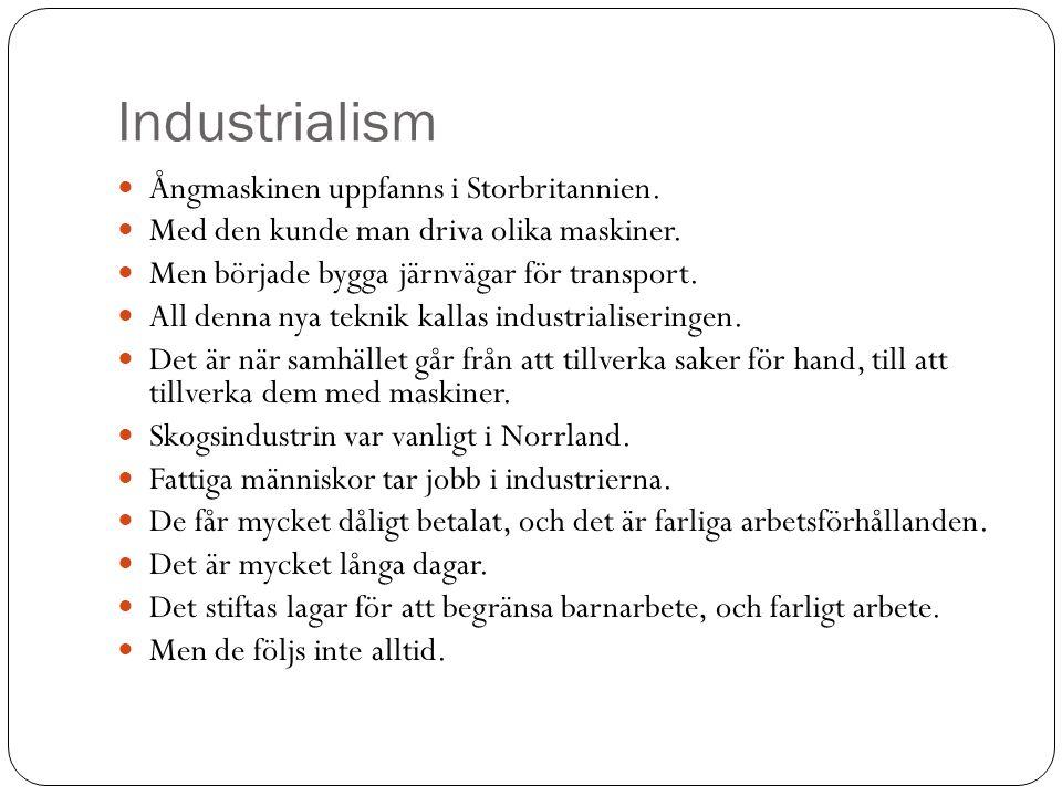 Industrialism Ångmaskinen uppfanns i Storbritannien. Med den kunde man driva olika maskiner. Men började bygga järnvägar för transport. All denna nya