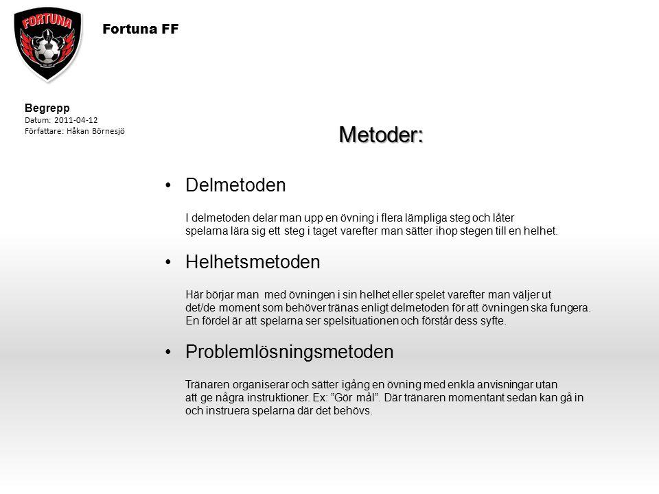 Fortuna FF Metoder: Delmetoden I delmetoden delar man upp en övning i flera lämpliga steg och låter spelarna lära sig ett steg i taget varefter man sä