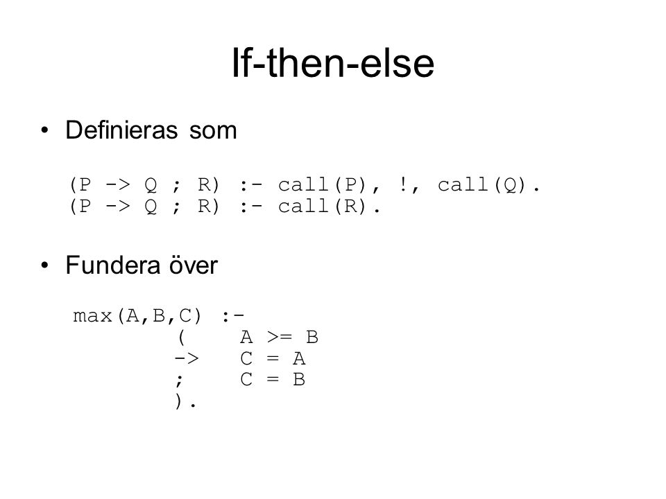 If-then-else Definieras som (P -> Q ; R) :- call(P), !, call(Q).