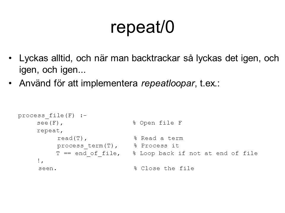 repeat/0 Lyckas alltid, och när man backtrackar så lyckas det igen, och igen, och igen...