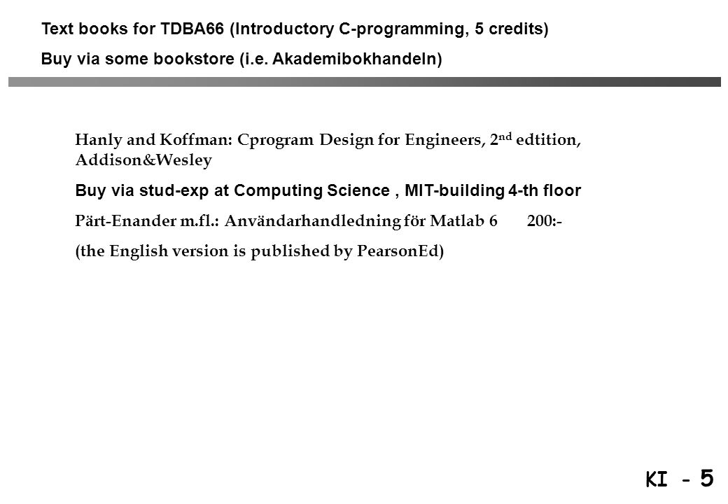 KI - 6 Information on the web http://www.cs.umu.se/kurser/TDBA66/VT03/ Course description Timetable and readings (schema, läsanvisningar) Assignments Assistence time (Handledningstider) Exercises (in PC-labs) Code from text book Rules to obey Old exams (in due time) News