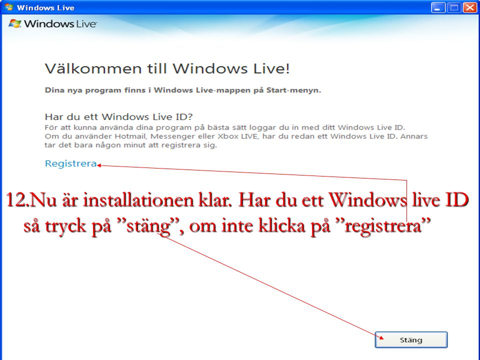 """12.Nu är installationen klar. Har du ett Windows live ID så tryck på """"stäng"""", om inte klicka på """"registrera"""""""