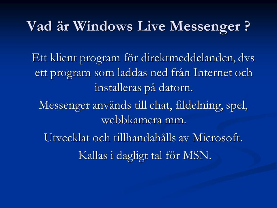Vad är Windows Live Messenger ? Ett klient program för direktmeddelanden, dvs ett program som laddas ned från Internet och installeras på datorn. Ett
