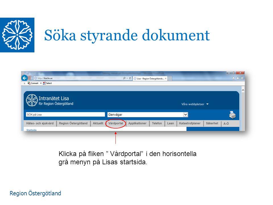 """Region Östergötland Söka styrande dokument Klicka på fliken """" Vårdportal"""" i den horisontella grå menyn på Lisas startsida."""