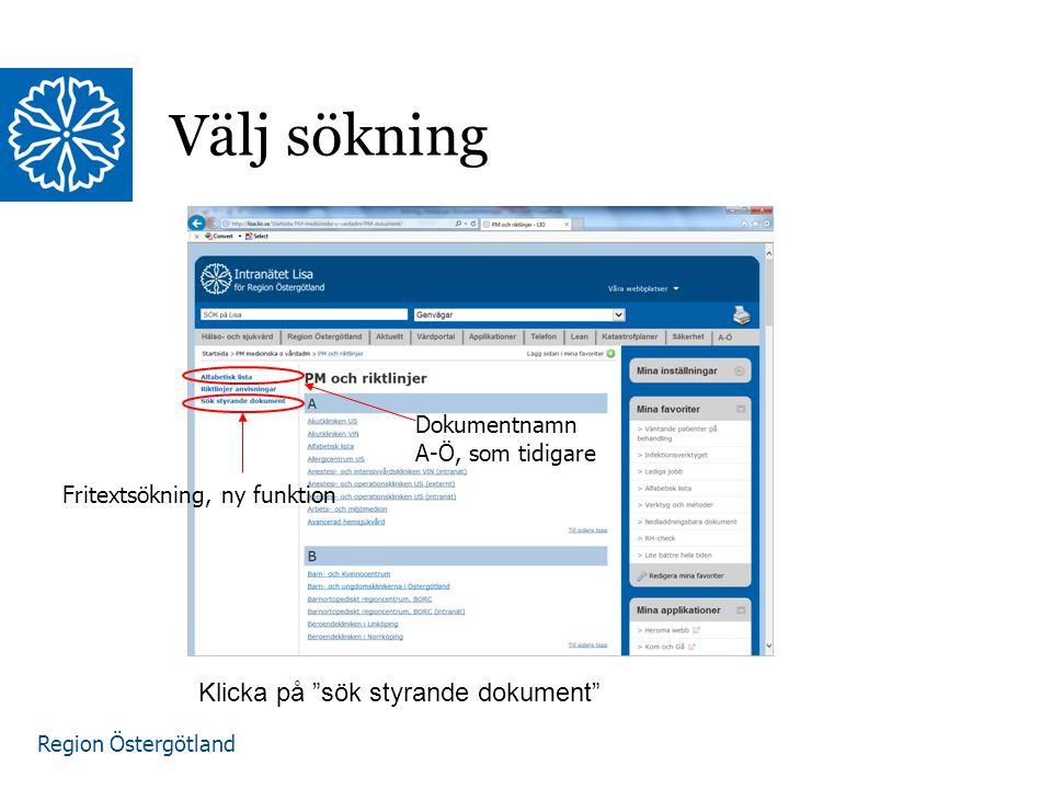 """Region Östergötland Välj sökning Klicka på """"sök styrande dokument"""" Fritextsökning, ny funktion Dokumentnamn A-Ö, som tidigare"""