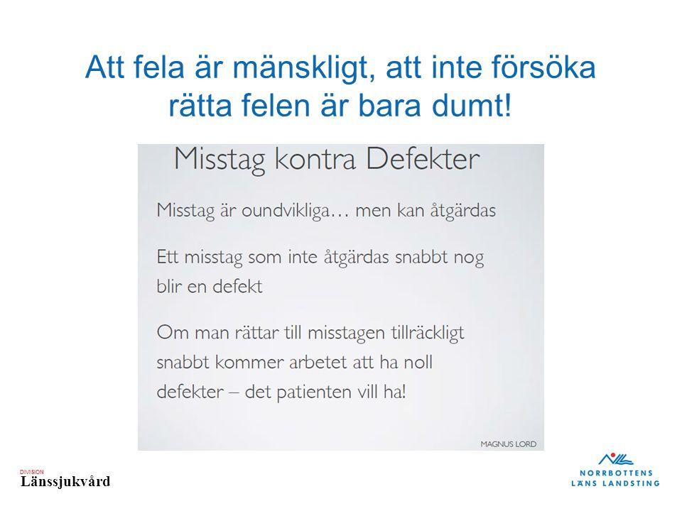 DIVISION Länssjukvård Att fela är mänskligt, att inte försöka rätta felen är bara dumt!