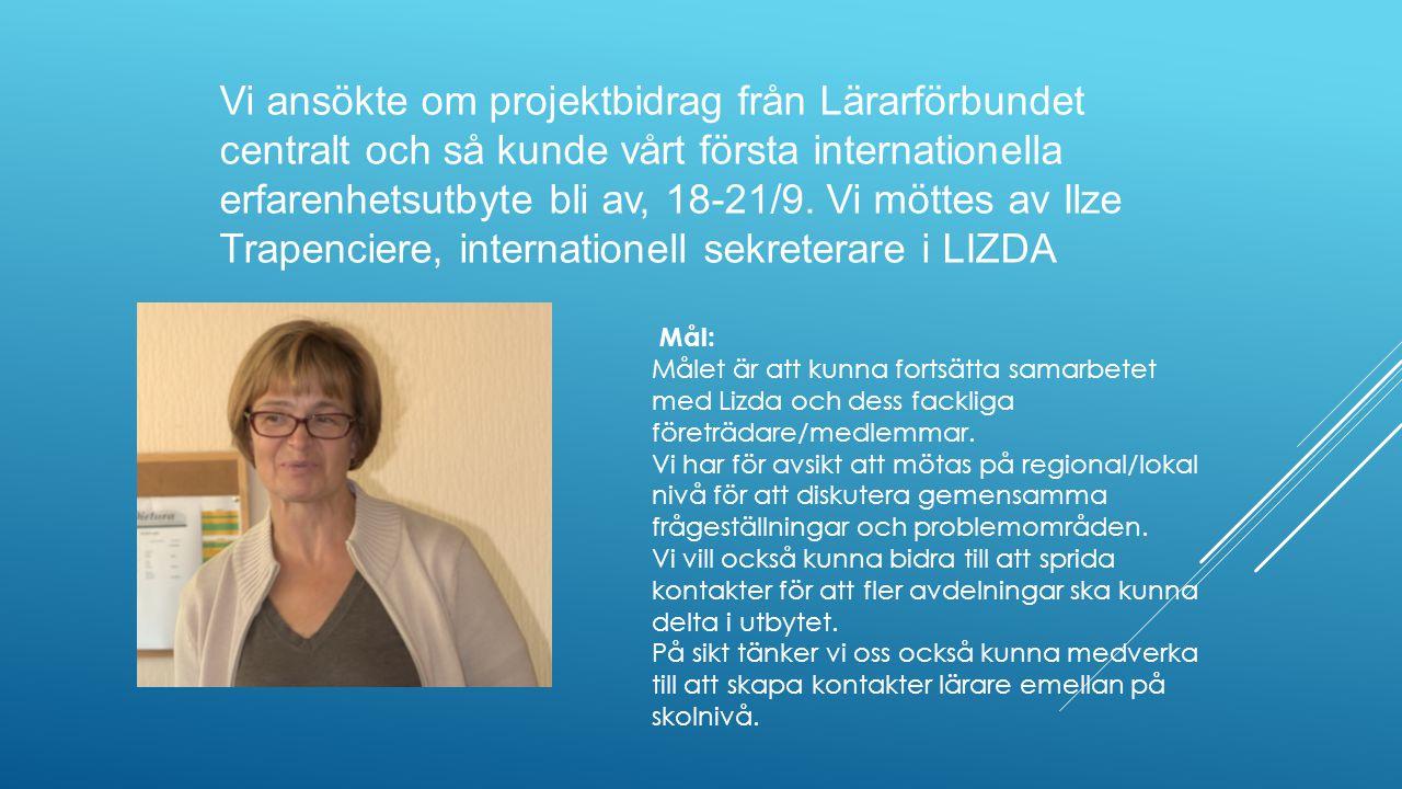 Vi ansökte om projektbidrag från Lärarförbundet centralt och så kunde vårt första internationella erfarenhetsutbyte bli av, 18-21/9. Vi möttes av Ilze