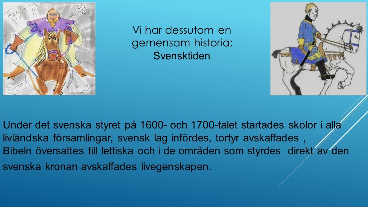 Under det svenska styret på 1600- och 1700-talet startades skolor i alla livländska församlingar, svensk lag infördes, tortyr avskaffades, Bibeln över