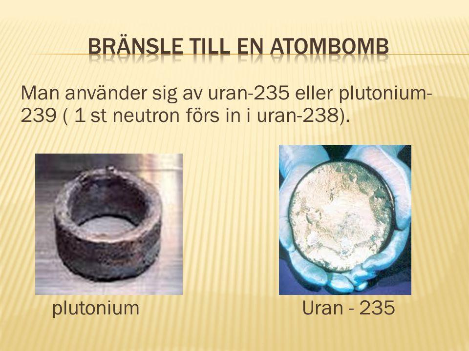 Man använder sig av uran-235 eller plutonium- 239 ( 1 st neutron förs in i uran-238).