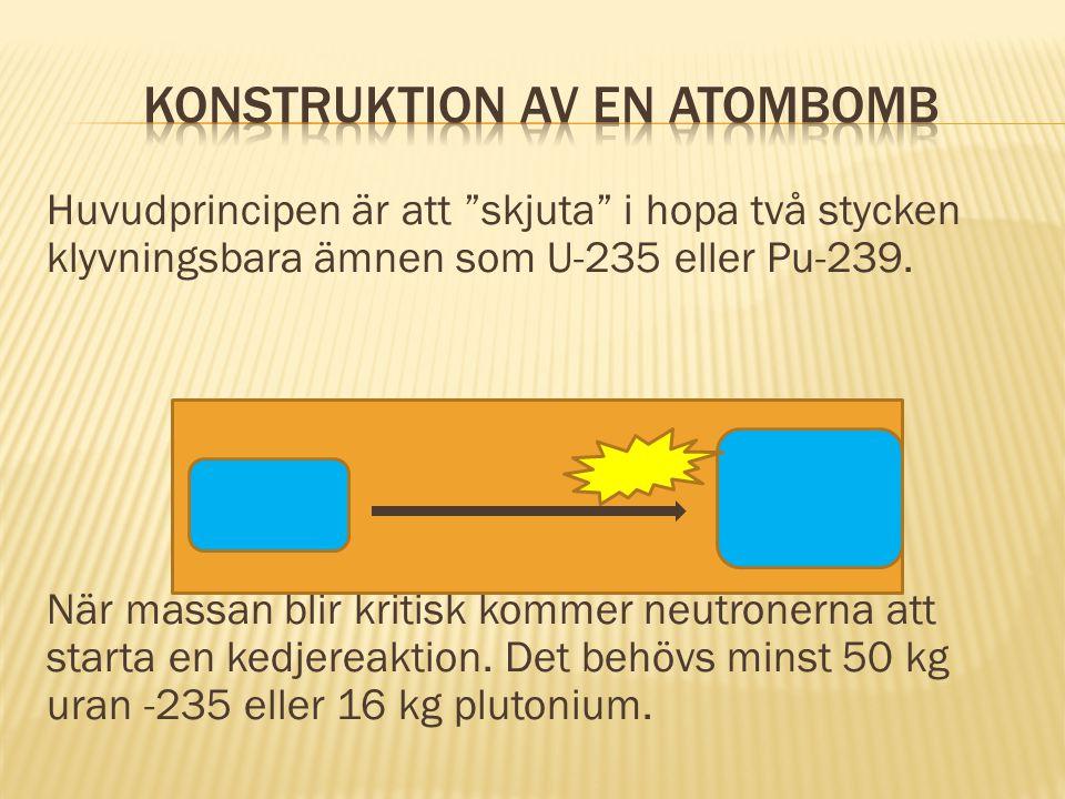 """Huvudprincipen är att """"skjuta"""" i hopa två stycken klyvningsbara ämnen som U-235 eller Pu-239. När massan blir kritisk kommer neutronerna att starta en"""