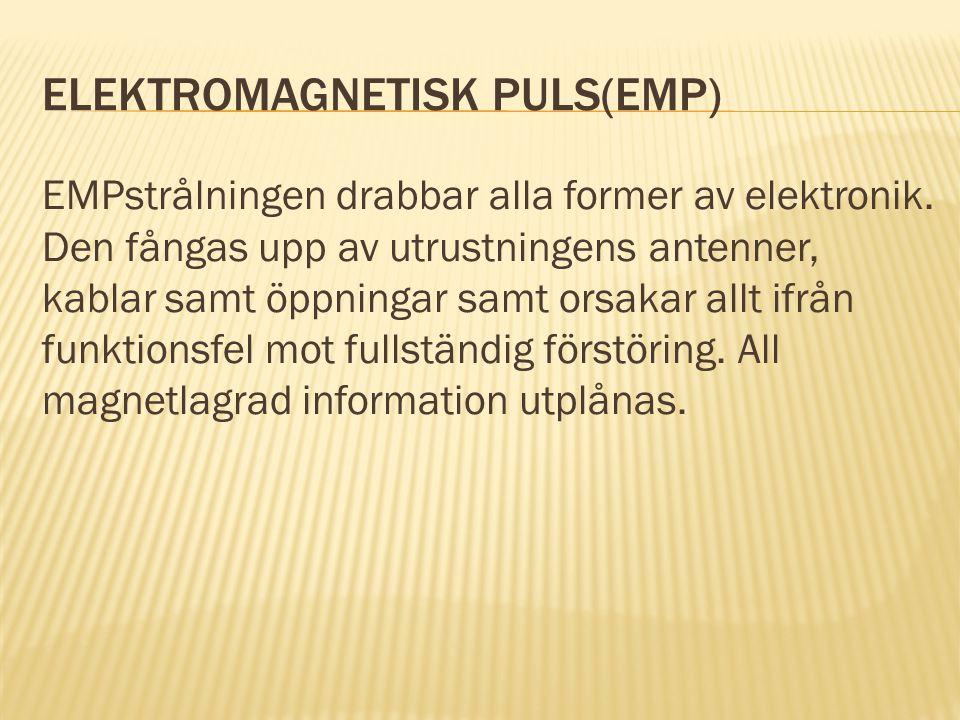 ELEKTROMAGNETISK PULS(EMP) EMPstrålningen drabbar alla former av elektronik. Den fångas upp av utrustningens antenner, kablar samt öppningar samt orsa