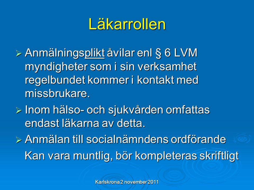 Karlskrona 2 november 2011 Läkarrollen  Anmälningsplikt åvilar enl § 6 LVM myndigheter som i sin verksamhet regelbundet kommer i kontakt med missbrukare.