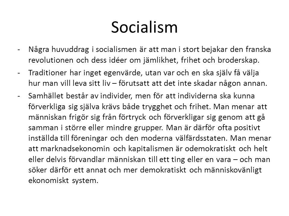 Socialism -Några huvuddrag i socialismen är att man i stort bejakar den franska revolutionen och dess idéer om jämlikhet, frihet och broderskap. -Trad