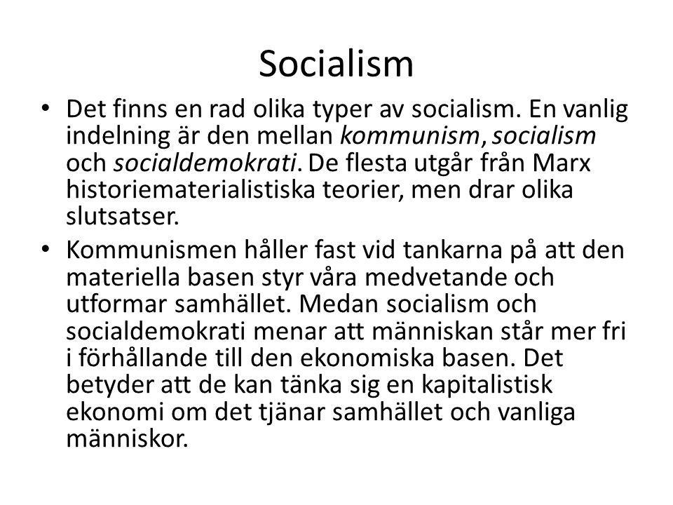 Socialism Det finns en rad olika typer av socialism. En vanlig indelning är den mellan kommunism, socialism och socialdemokrati. De flesta utgår från