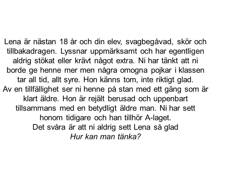 Lena är nästan 18 år och din elev, svagbegåvad, skör och tillbakadragen.