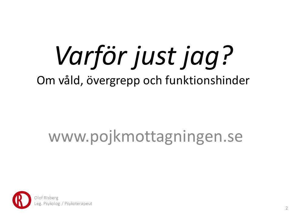 Varför just jag? Om våld, övergrepp och funktionshinder www.pojkmottagningen.se Olof Risberg Leg. Psykolog / Psykoterapeut 2