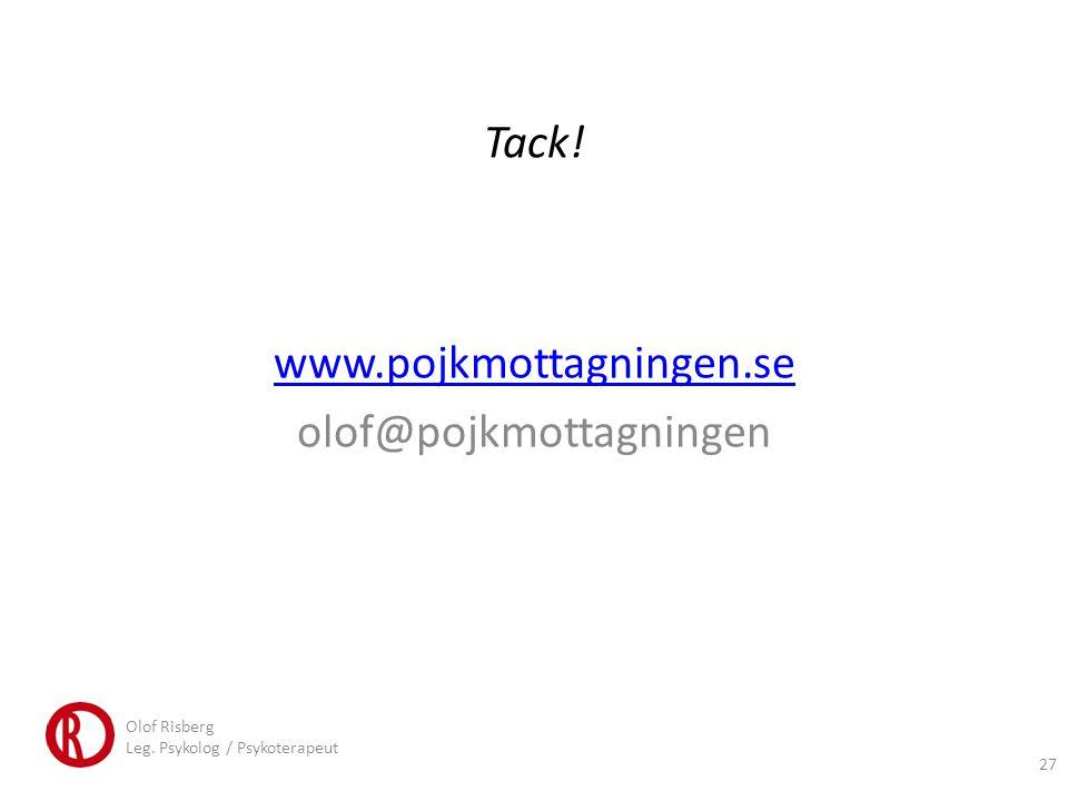 Tack! www.pojkmottagningen.se olof@pojkmottagningen Olof Risberg Leg. Psykolog / Psykoterapeut 27